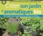 Un guide complet sur les aromatiques, du jardin � l'assiette